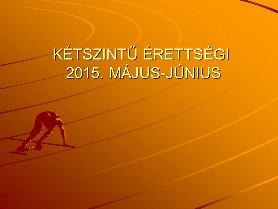 KÉTSZINTŰ ÉRETTSÉGI 2015. MÁJUS-JÚNIUS