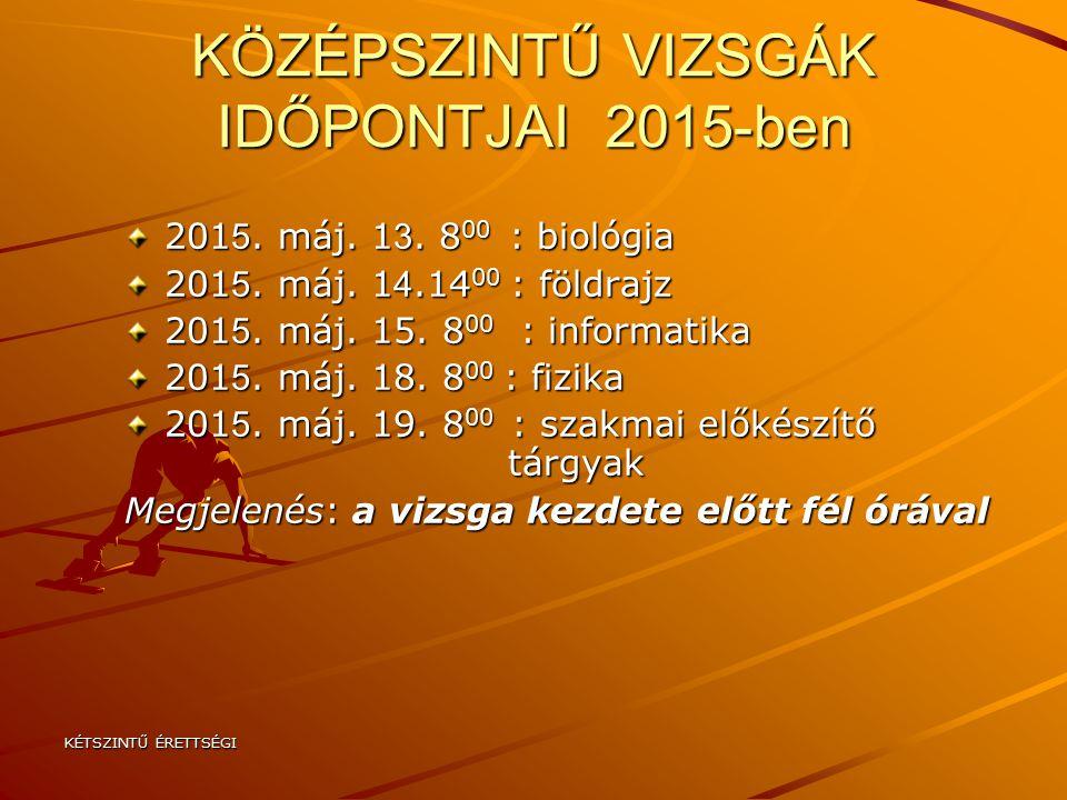 KÖZÉPSZINTŰ VIZSGÁK IDŐPONTJAI 2015-ben