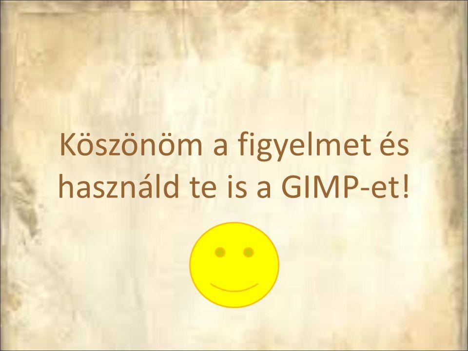 Köszönöm a figyelmet és használd te is a GIMP-et!