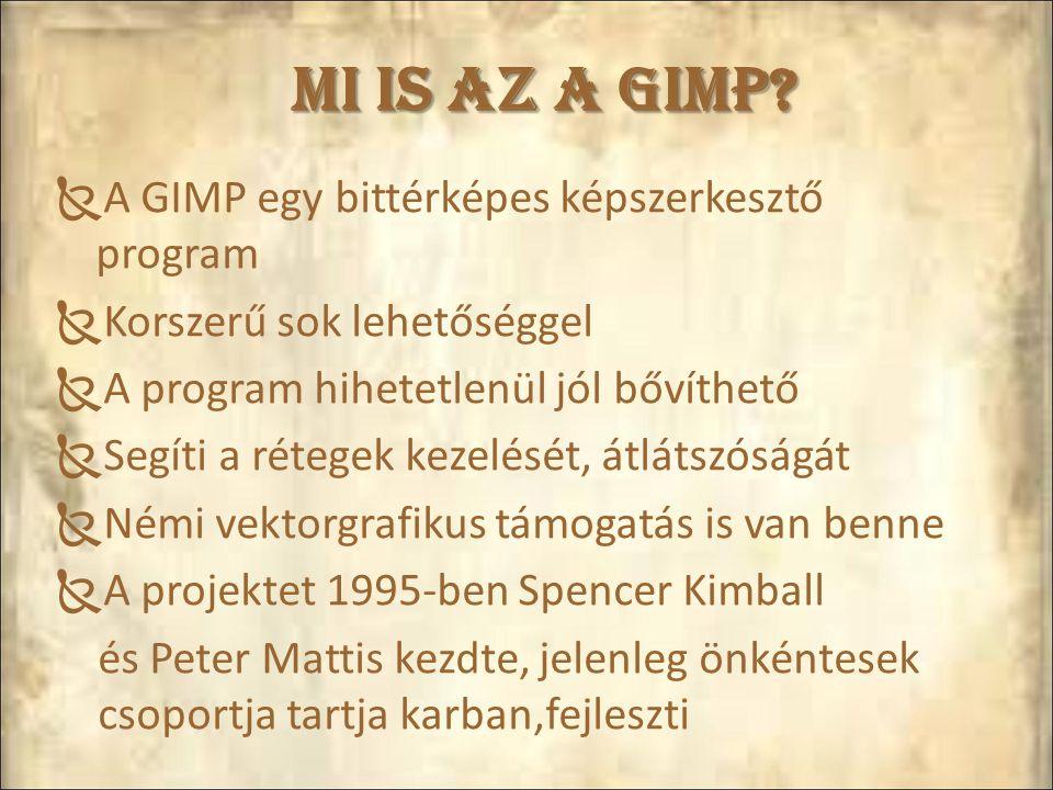 Mi is az a GIMP A GIMP egy bittérképes képszerkesztő program