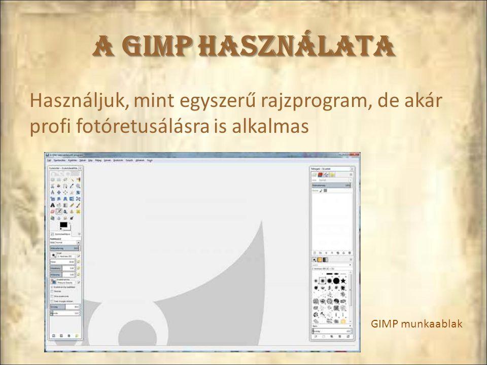 A GIMP használata Használjuk, mint egyszerű rajzprogram, de akár profi fotóretusálásra is alkalmas.