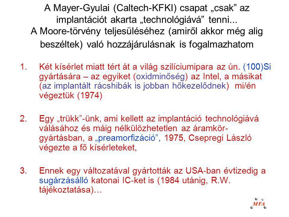 """A Mayer-Gyulai (Caltech-KFKI) csapat """"csak az implantációt akarta """"technológiává tenni... A Moore-törvény teljesüléséhez (amiről akkor még alig beszéltek) való hozzájárulásnak is fogalmazhatom"""