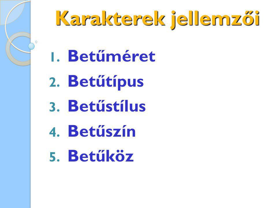 Karakterek jellemzői Betűméret Betűtípus Betűstílus Betűszín Betűköz