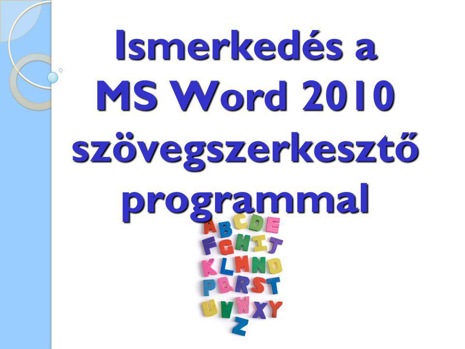 Ismerkedés a MS Word 2010 szövegszerkesztő programmal
