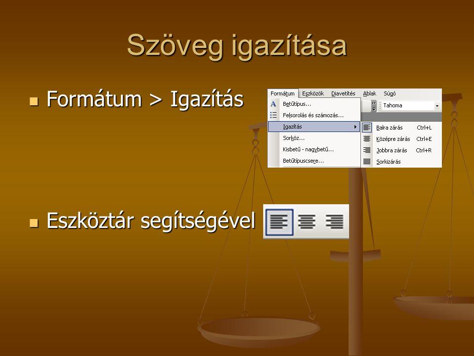 Szöveg igazítása Formátum > Igazítás Eszköztár segítségével