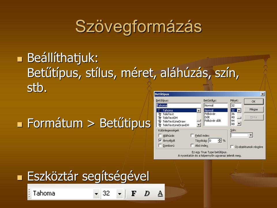 Szövegformázás Beállíthatjuk: Betűtípus, stílus, méret, aláhúzás, szín, stb. Formátum > Betűtipus.