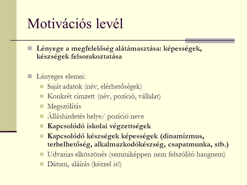 Motivációs levél Lényege a megfelelőség alátámasztása: képességek, készségek felsorakoztatása. Lényeges elemei: