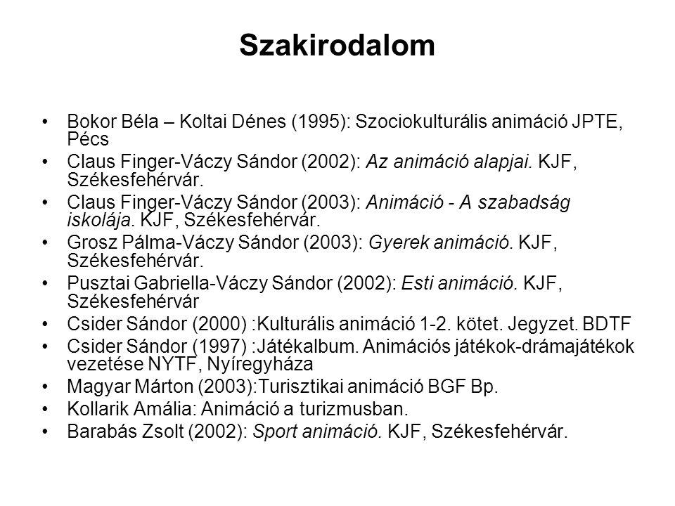 Szakirodalom Bokor Béla – Koltai Dénes (1995): Szociokulturális animáció JPTE, Pécs.