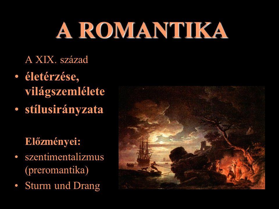 A ROMANTIKA életérzése, világszemlélete stílusirányzata A XIX. század