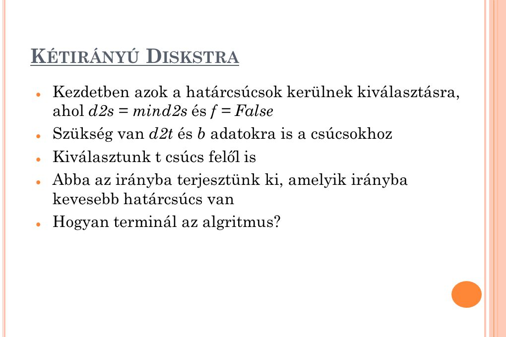 Kétirányú Diskstra Kezdetben azok a határcsúcsok kerülnek kiválasztásra, ahol d2s = mind2s és f = False.