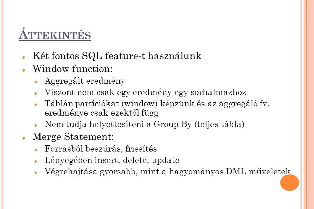 Áttekintés Két fontos SQL feature-t használunk Window function: