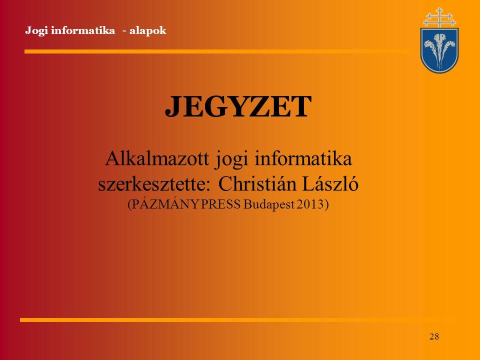 JEGYZET Alkalmazott jogi informatika szerkesztette: Christián László