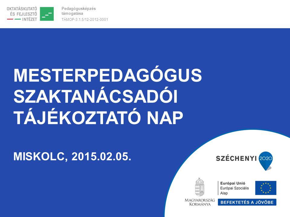 MesterpedagógusSzaktanácsadói tájékoztató nap miskolc, 2015.02.05.