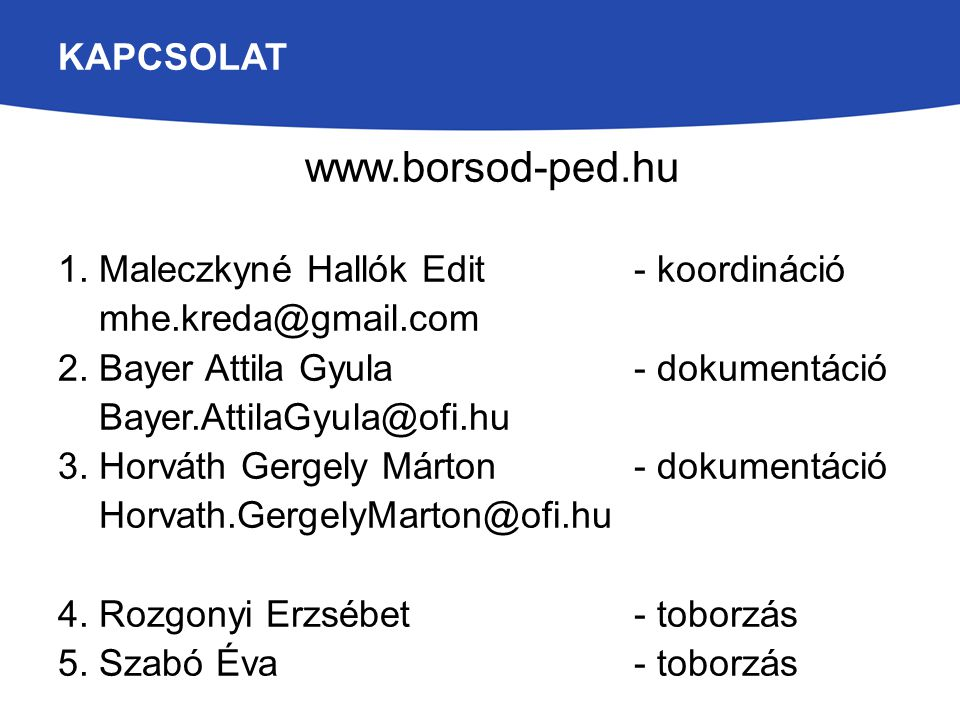 www.borsod-ped.hu KAPCSOLAT 1. Maleczkyné Hallók Edit - koordináció
