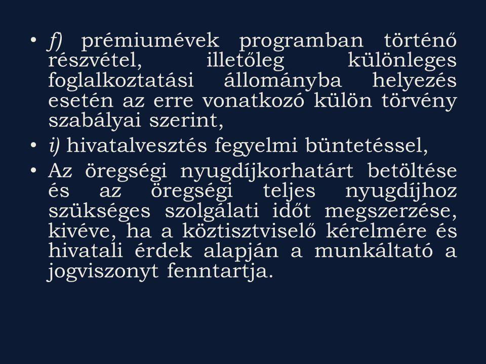 f) prémiumévek programban történő részvétel, illetőleg különleges foglalkoztatási állományba helyezés esetén az erre vonatkozó külön törvény szabályai szerint,