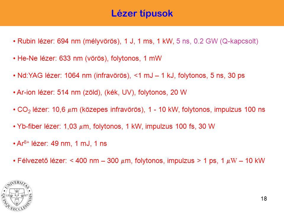 Lézer típusok Rubin lézer: 694 nm (mélyvörös), 1 J, 1 ms, 1 kW, 5 ns, 0.2 GW (Q-kapcsolt) He-Ne lézer: 633 nm (vörös), folytonos, 1 mW.