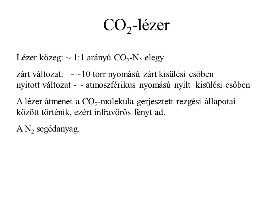 CO2-lézer Lézer közeg: ~ 1:1 arányú CO2-N2 elegy