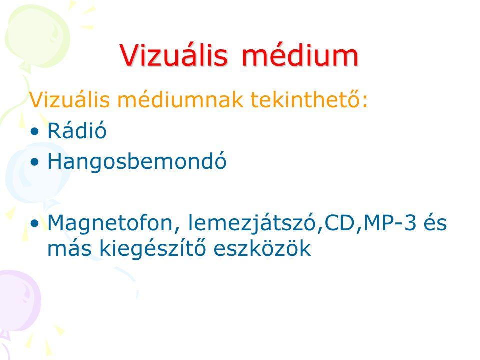 Vizuális médium Vizuális médiumnak tekinthető: Rádió Hangosbemondó