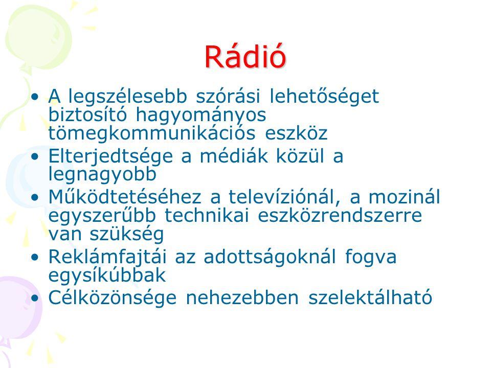 Rádió A legszélesebb szórási lehetőséget biztosító hagyományos tömegkommunikációs eszköz. Elterjedtsége a médiák közül a legnagyobb.