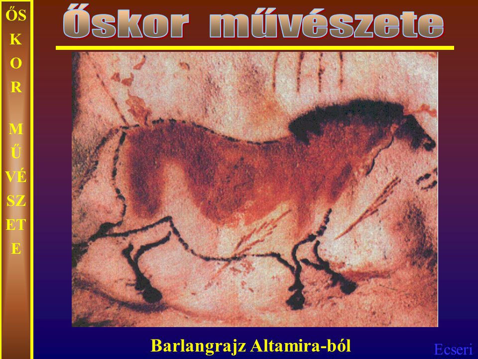 Őskor művészete ŐSKOR MŰVÉSZETE Barlangrajz Altamira-ból
