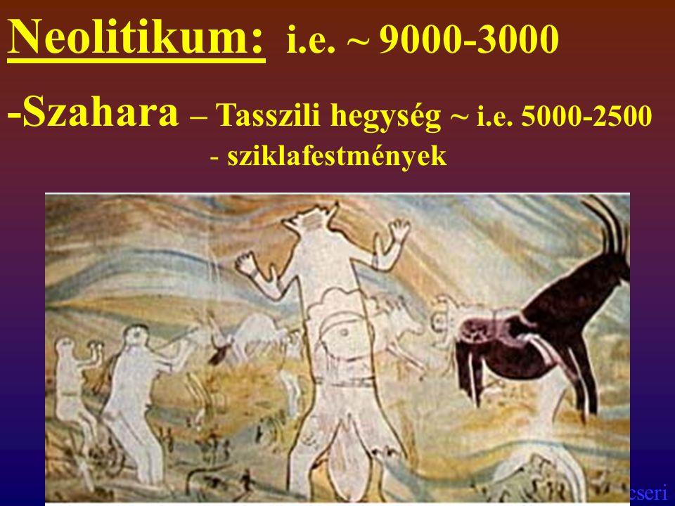 Neolitikum: i.e. ~ 9000-3000 -Szahara – Tasszili hegység ~ i.e.