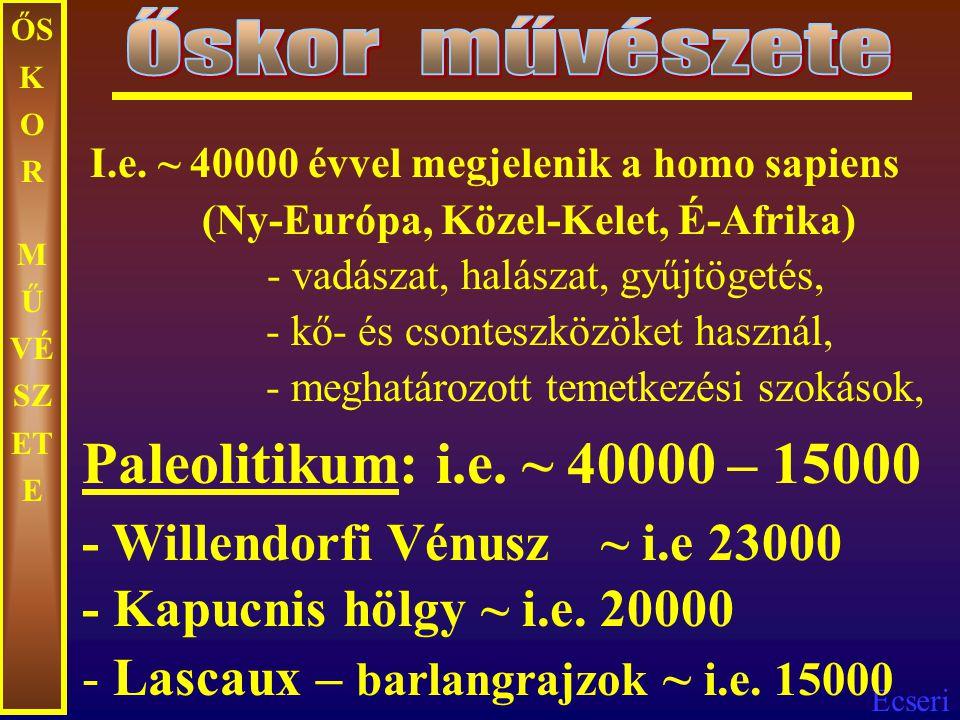 Őskor művészete ŐSKOR MŰVÉSZETE. I.e. ~ 40000 évvel megjelenik a homo sapiens. (Ny-Európa, Közel-Kelet, É-Afrika)