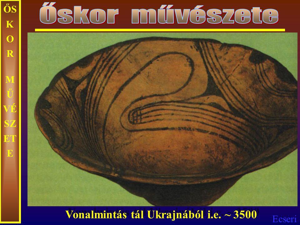 Őskor művészete ŐSKOR MŰVÉSZETE Vonalmintás tál Ukrajnából i.e. ~ 3500