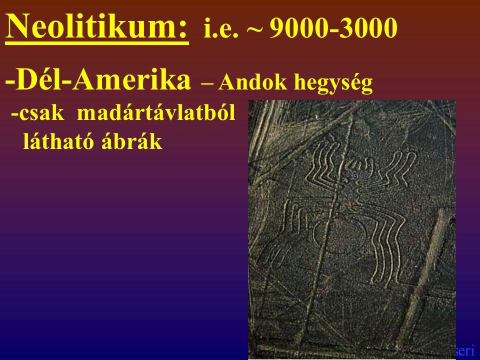 Neolitikum: i.e. ~ 9000-3000 -Dél-Amerika – Andok hegység -csak madártávlatból látható ábrák