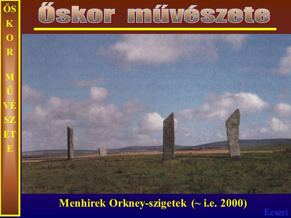 Őskor művészete ŐSKOR MŰVÉSZETE Menhirek Orkney-szigetek (~ i.e. 2000)
