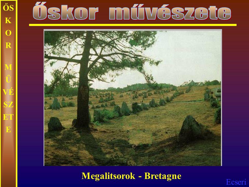 Őskor művészete ŐSKOR MŰVÉSZETE Megalitsorok - Bretagne