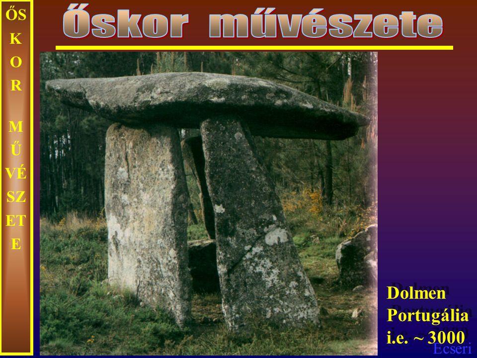 Őskor művészete ŐSKOR MŰVÉSZETE Dolmen Portugália i.e. ~ 3000