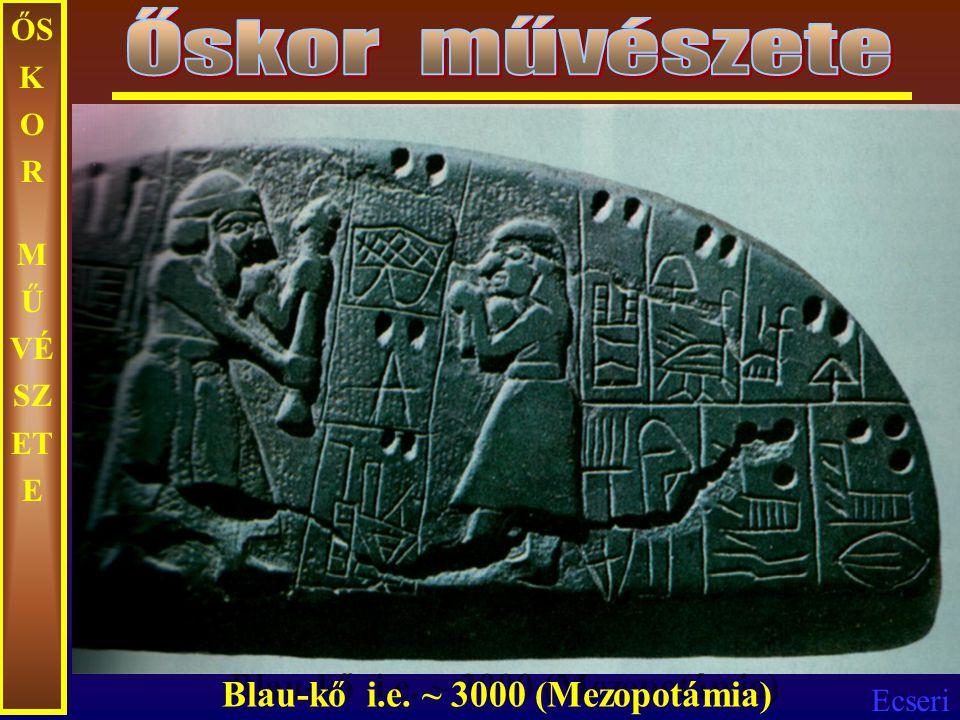 Őskor művészete ŐSKOR MŰVÉSZETE Blau-kő i.e. ~ 3000 (Mezopotámia)