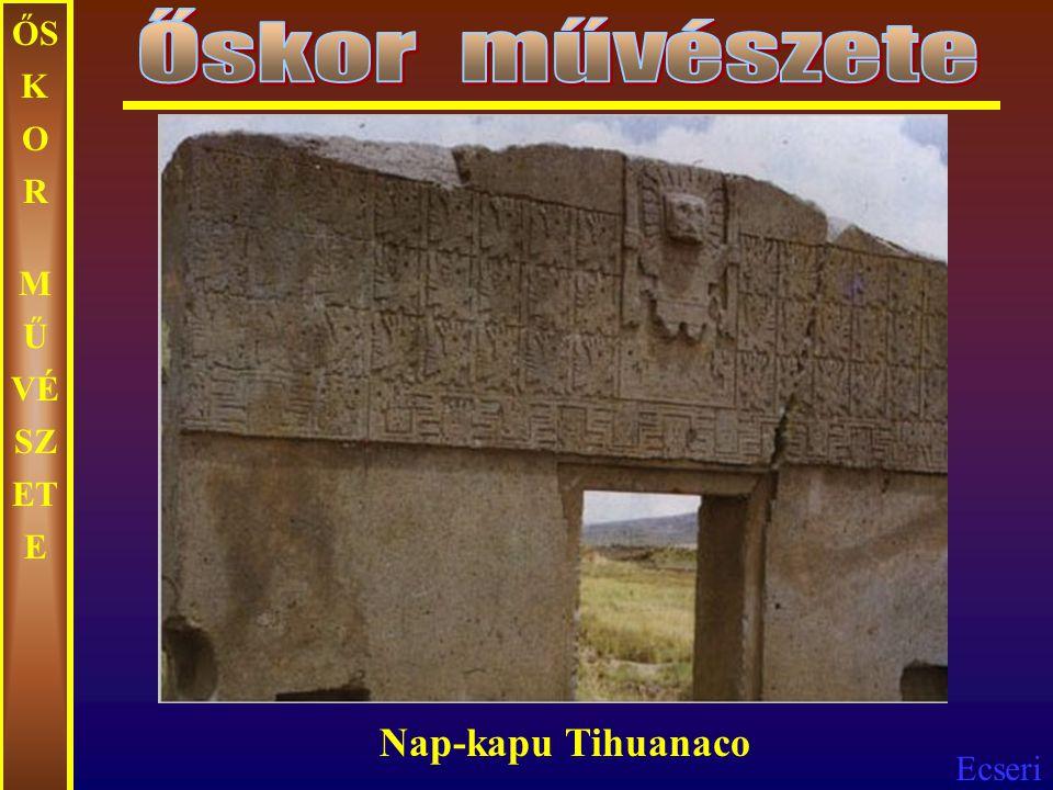 Őskor művészete ŐSKOR MŰVÉSZETE Nap-kapu Tihuanaco
