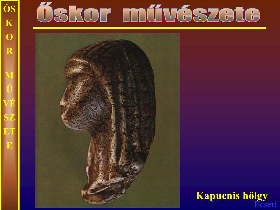Őskor művészete ŐSKOR MŰVÉSZETE Kapucnis hölgy