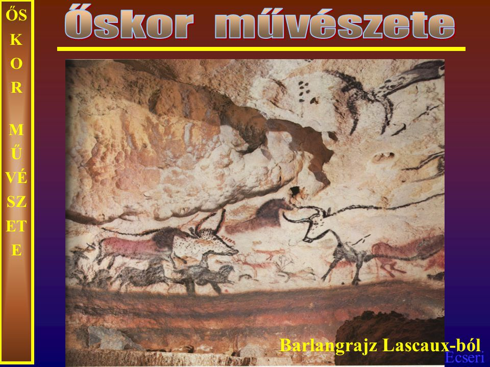 Őskor művészete ŐSKOR MŰVÉSZETE Barlangrajz Lascaux-ból