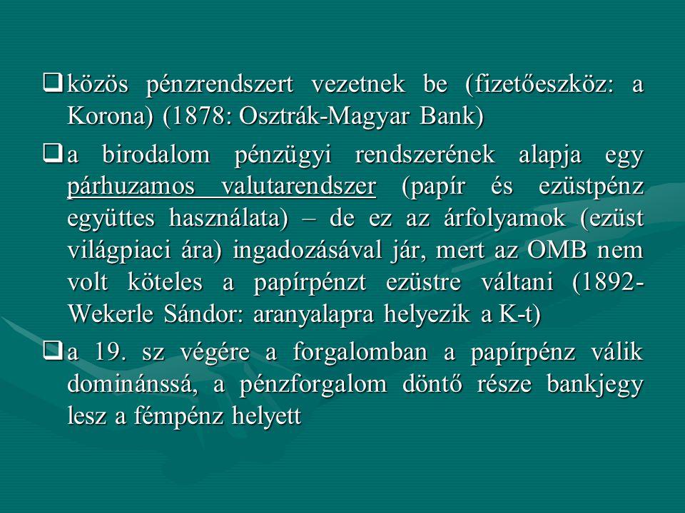 közös pénzrendszert vezetnek be (fizetőeszköz: a Korona) (1878: Osztrák-Magyar Bank)