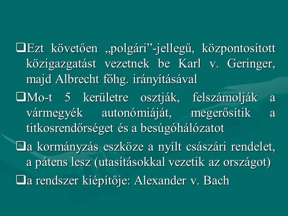"""Ezt követően """"polgári -jellegű, központosított közigazgatást vezetnek be Karl v. Geringer, majd Albrecht főhg. irányításával"""