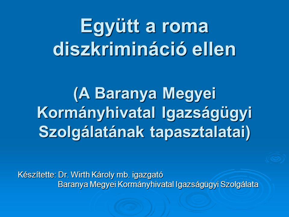 Együtt a roma diszkrimináció ellen (A Baranya Megyei Kormányhivatal Igazságügyi Szolgálatának tapasztalatai)