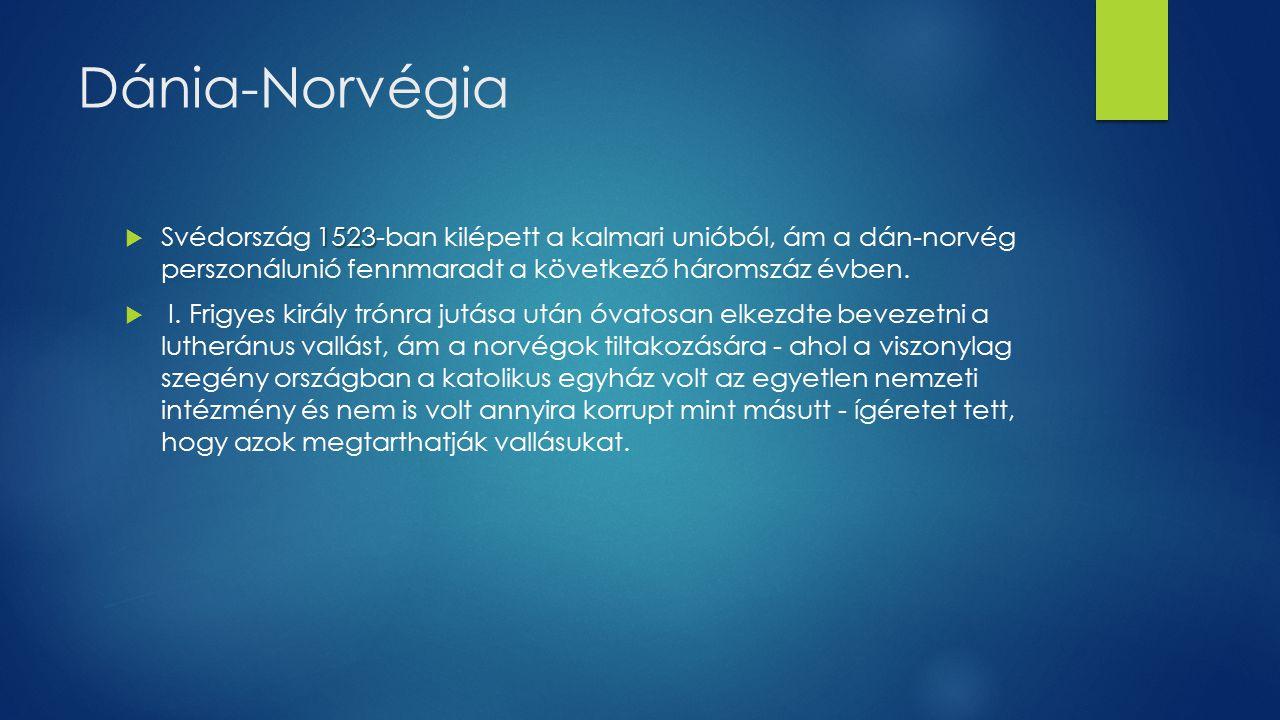 Dánia-Norvégia Svédország 1523-ban kilépett a kalmari unióból, ám a dán-norvég perszonálunió fennmaradt a következő háromszáz évben.