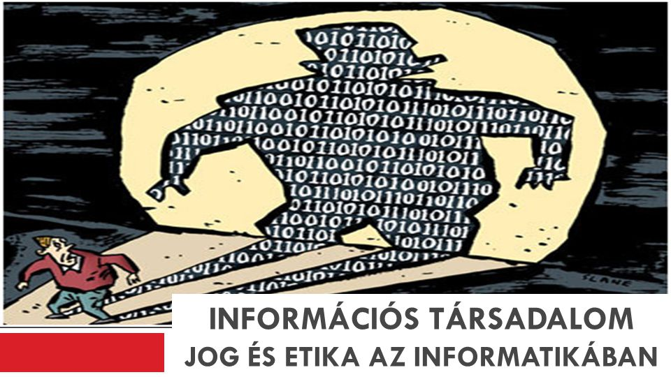 Információs társadalom Jog és etika az informatikában