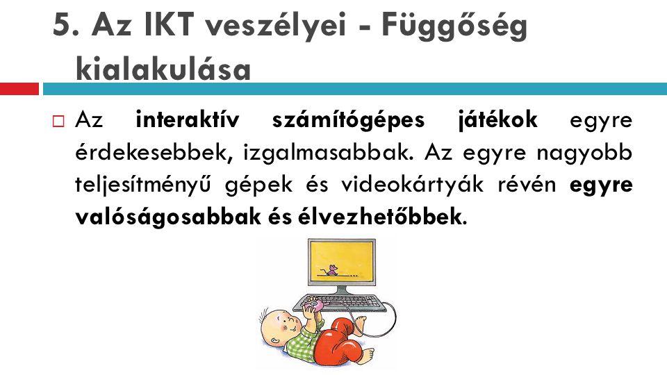 5. Az IKT veszélyei - Függőség kialakulása