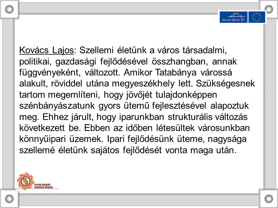 Kovács Lajos: Szellemi életünk a város társadalmi, politikai, gazdasági fejlődésével összhangban, annak függvényeként, változott.