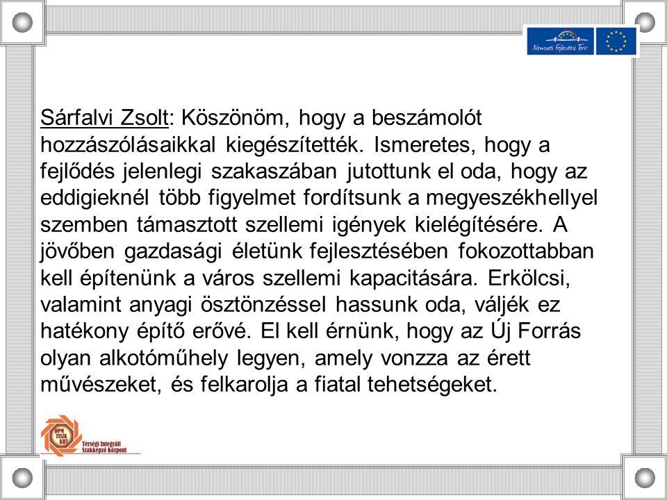 Sárfalvi Zsolt: Köszönöm, hogy a beszámolót hozzászólásaikkal kiegészítették.