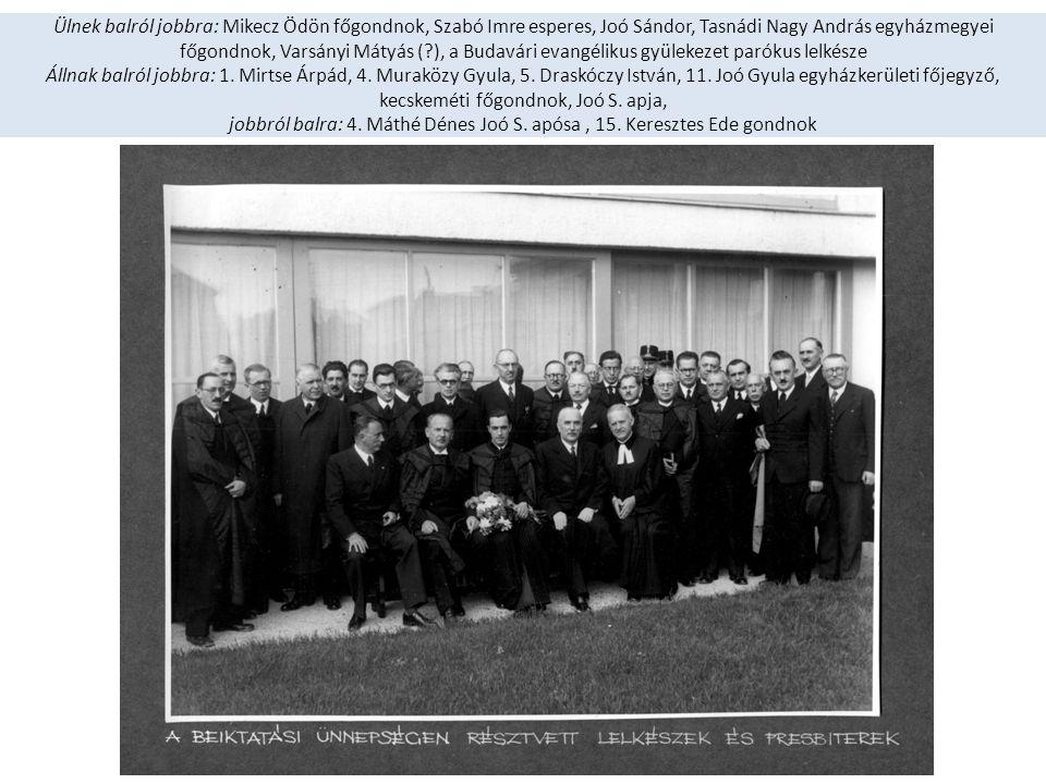 Ülnek balról jobbra: Mikecz Ödön főgondnok, Szabó Imre esperes, Joó Sándor, Tasnádi Nagy András egyházmegyei főgondnok, Varsányi Mátyás ( ), a Budavári evangélikus gyülekezet parókus lelkésze Állnak balról jobbra: 1.