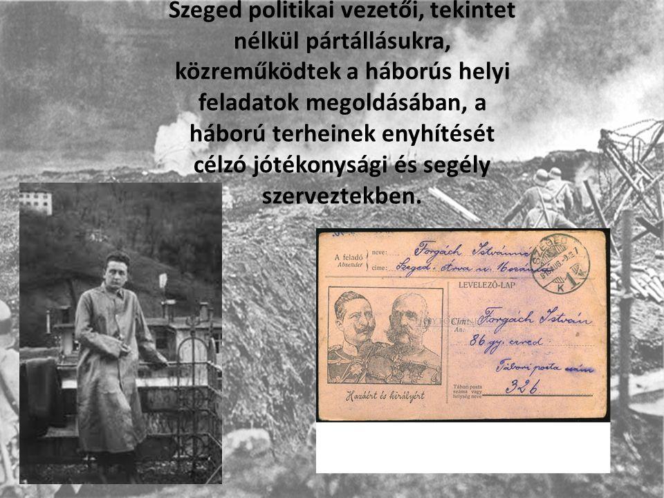 Szeged politikai vezetői, tekintet nélkül pártállásukra, közreműködtek a háborús helyi feladatok megoldásában, a háború terheinek enyhítését célzó jótékonysági és segély szerveztekben.