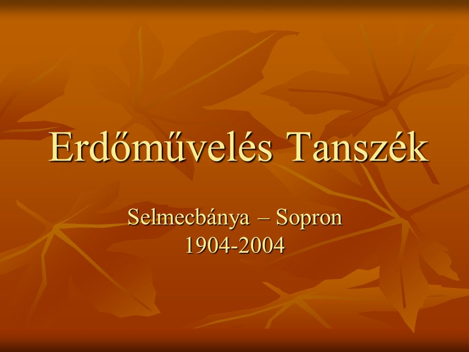 Erdőművelés Tanszék Selmecbánya – Sopron 1904-2004
