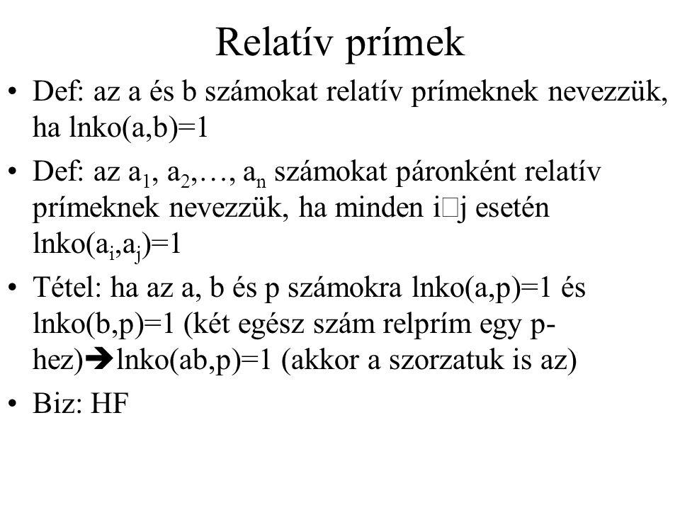 Relatív prímek Def: az a és b számokat relatív prímeknek nevezzük, ha lnko(a,b)=1.