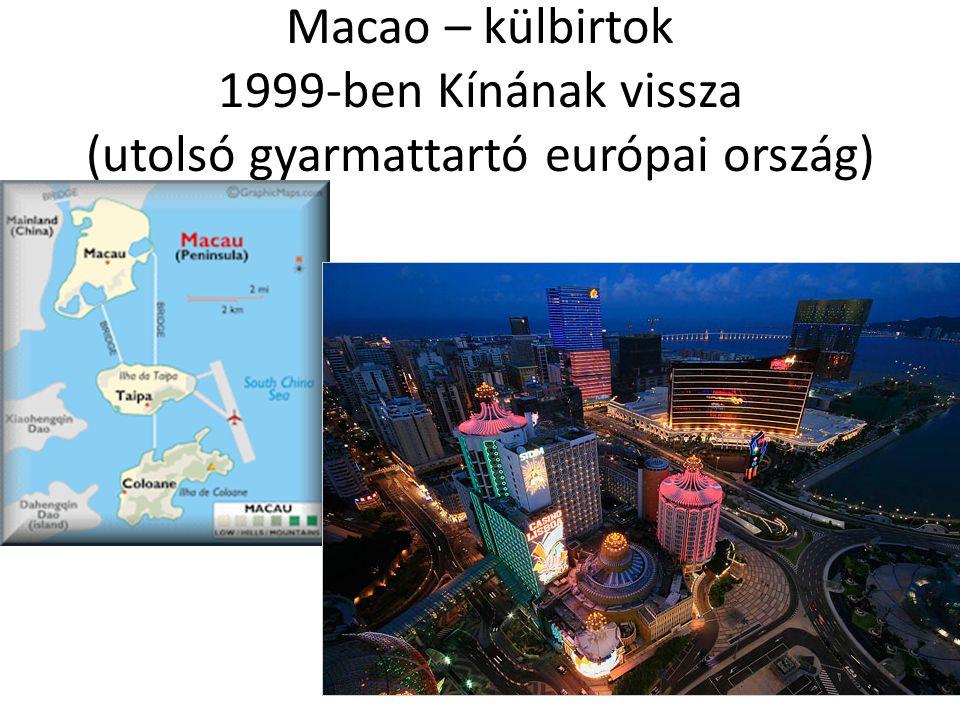 Macao – külbirtok 1999-ben Kínának vissza (utolsó gyarmattartó európai ország)