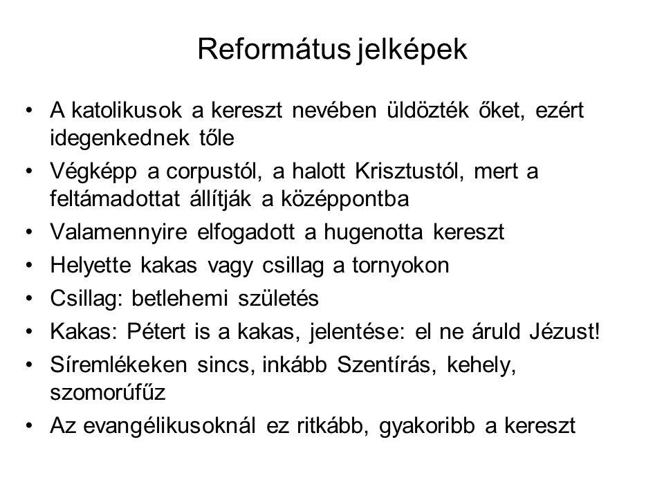 Református jelképek A katolikusok a kereszt nevében üldözték őket, ezért idegenkednek tőle.