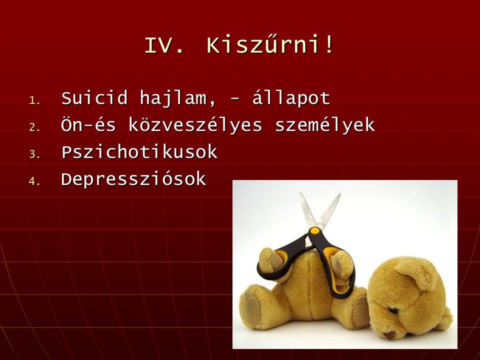 IV. Kiszűrni! Suicid hajlam, - állapot Ön-és közveszélyes személyek
